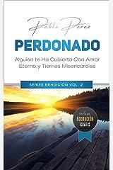 PERDONADO: Alguien Te Ha Cubierto Con Amor Eterno Y Tiernas Misericordias (Series Bendición nº 2) (Spanish Edition) Kindle Edition