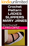 Crochet Pattern Ladies Slippers Mary Janes: Easy One Day Crochet DIY