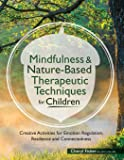 Mindfulness & Nature-Based Therapeutic Techniques for Children: Creative Activities for Emotion Regulation, Resilience…