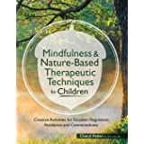 Mindfulness & Nature-Based Therapeutic Techniques for Children: Creative Activities for Emotion Regulation, Resilience and Co