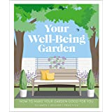 Your Well-Being Garden: How to Make Your Garden Good for You - Science, Design, Practice