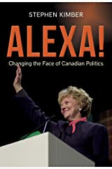 Alexa!: Changing the Face of Canadian Politics Kindle Edition