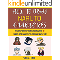 How To Draw Naruto Characters: The Step by step Guide To Drawing 19 Super Cute Naruto Figures In A Simple Way. (English…