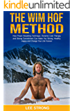 Wim Hof Method: How Power Breathing Technique, Extreme Cold Therapy and Strong Commitment Can Make You Strong, Healthy, Happy and Change Your Life Forever (Personal Growth Book 1)