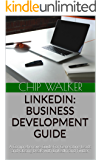LINKEDIN: BUSINESS DEVELOPMENT GUIDE: A Comprehensive Guide For Generating Leads and Closing Deals with LinkedIn and Twitter
