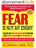 Fear Is Not My Enemy: The PAME Code to Retrain Your Brain to Transform your Fear into Courage and Live an Amazing Life! Practical lessons and stories from ... in your life Book 3) (English Edition)