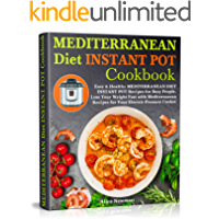 Mediterranean Diet Instant Pot Cookbook: Easy, and Healthy Mediterranean Diet Instant Pot Recipes for Busy People. Lose…