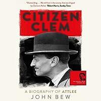 Citizen Clem: A Biography of Attlee