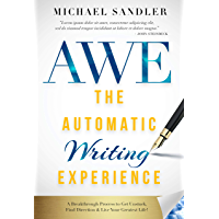 The Automatic Writing Experience (AWE): How to Write in a Meditative State to Get Unstuck, Find Direction, and Live Your Greatest Life! (English Edition)