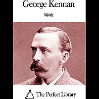 Works of George Kennan (English Edition)