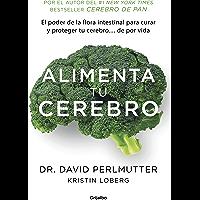 Alimenta tu cerebro (Colección Vital): El sorprente poder de la flora intestinal para sanar y proteger tu cerebro... de