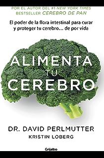 Alimenta tu cerebro (Colección Vital): El sorprente poder de la flora intestinal para