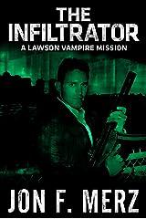 The Infiltrator: A Lawson Vampire Mission: A Supernatural Espionage Urban Fantasy Series (the lawson vampire origins series) Kindle Edition