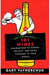 Gary Vaynerchuk's 101 Wines: Guaranteed to Inspire, Delight, and Bring Thunder to Your World Paperback