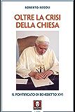 Oltre la crisi della Chiesa: Il pontificato di Benedetto XVI