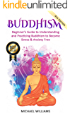 Buddhism: Beginner's Guide to Understanding & Practicing Buddhism to Become Stress and Anxiety Free (Buddhism For Beginners, Buddha, Zen Buddhism, Meditation for Beginners)