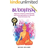 Buddhism: Beginner's Guide to Understanding & Practicing Buddhism to Become Stress and Anxiety Free (Buddhism For Beginners,