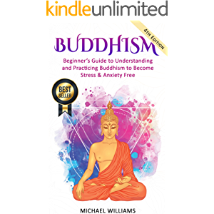 Buddhism: Beginner's Guide to Understanding & Practicing Buddhism to Become Stress and Anxiety Free (Buddhism For…