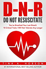 Do Not Resuscitate: You've Breathed Your Last Breath, 10 Critical Traits I Will Not Tolerate Any Longer (Oh How He Loves Me Book 2) Kindle Edition