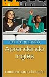Aprendendo Inglês: como eu aprendo inglês