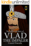 VLAD THE IMPALER: Dracula and Vampirism. The Entire Life Story (GREAT BIOGRAPHIES Book 1)