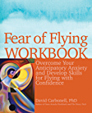 Fear of Flying Workbook: Overcome Your Anticipatory Anxiety and Develop Skills for Flying with Confidence