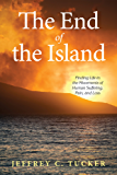 The End of the Island: Finding Life in the Movements of Human Suffering, Pain, and Loss