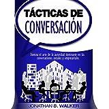 Tácticas de conversación: Domina el arte de la autoridad dominante en las conversaciones sociales y