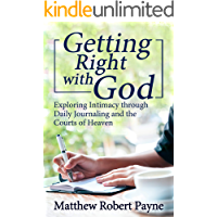 Getting Right with God: Exploring Intimacy through Daily Journaling and the Courts of Heaven