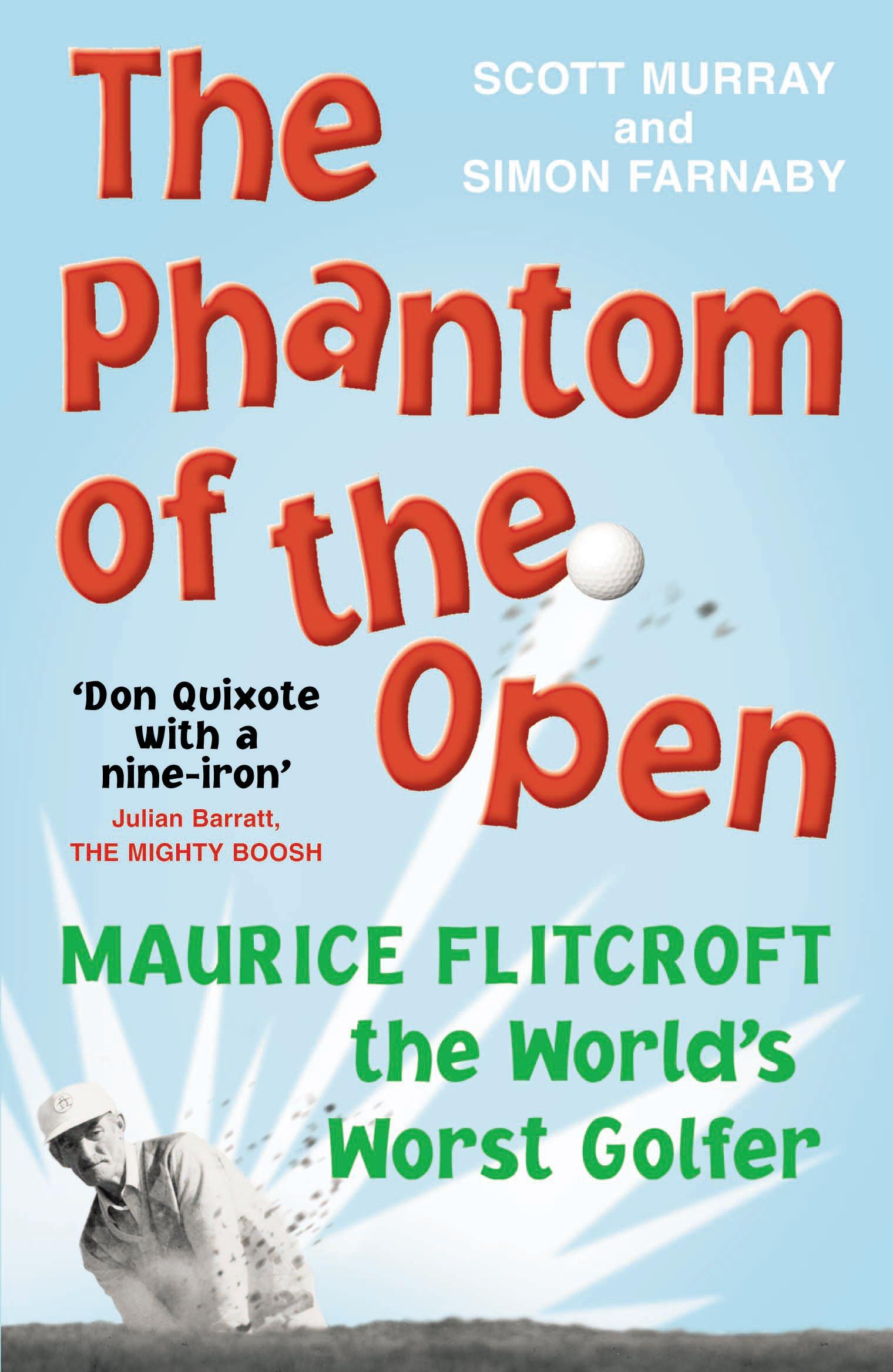 Read Online The Phantom of the Open: Maurice Flitcroft, The World's Worst Golfer PDF