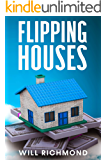 FLIPPING HOUSES: An Easy Guide For Beginners to Find, Finance, Rehab, and Resell Houses for Maximum Profit. Create Passive Income and Achieve Financial Freedom