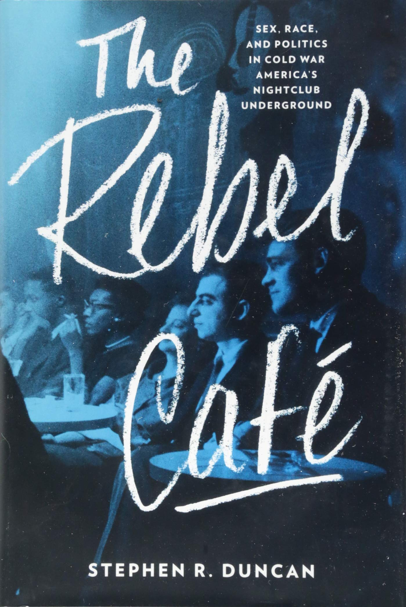 The Rebel Café: Sex, Race, and Politics in Cold War