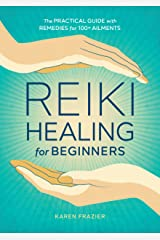 Reiki Healing for Beginners: The Practical Guide with Remedies for 100+ Ailments Kindle Edition
