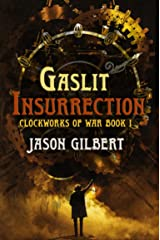 Gaslit Insurrection (Clockworks of War Book 1) Kindle Edition