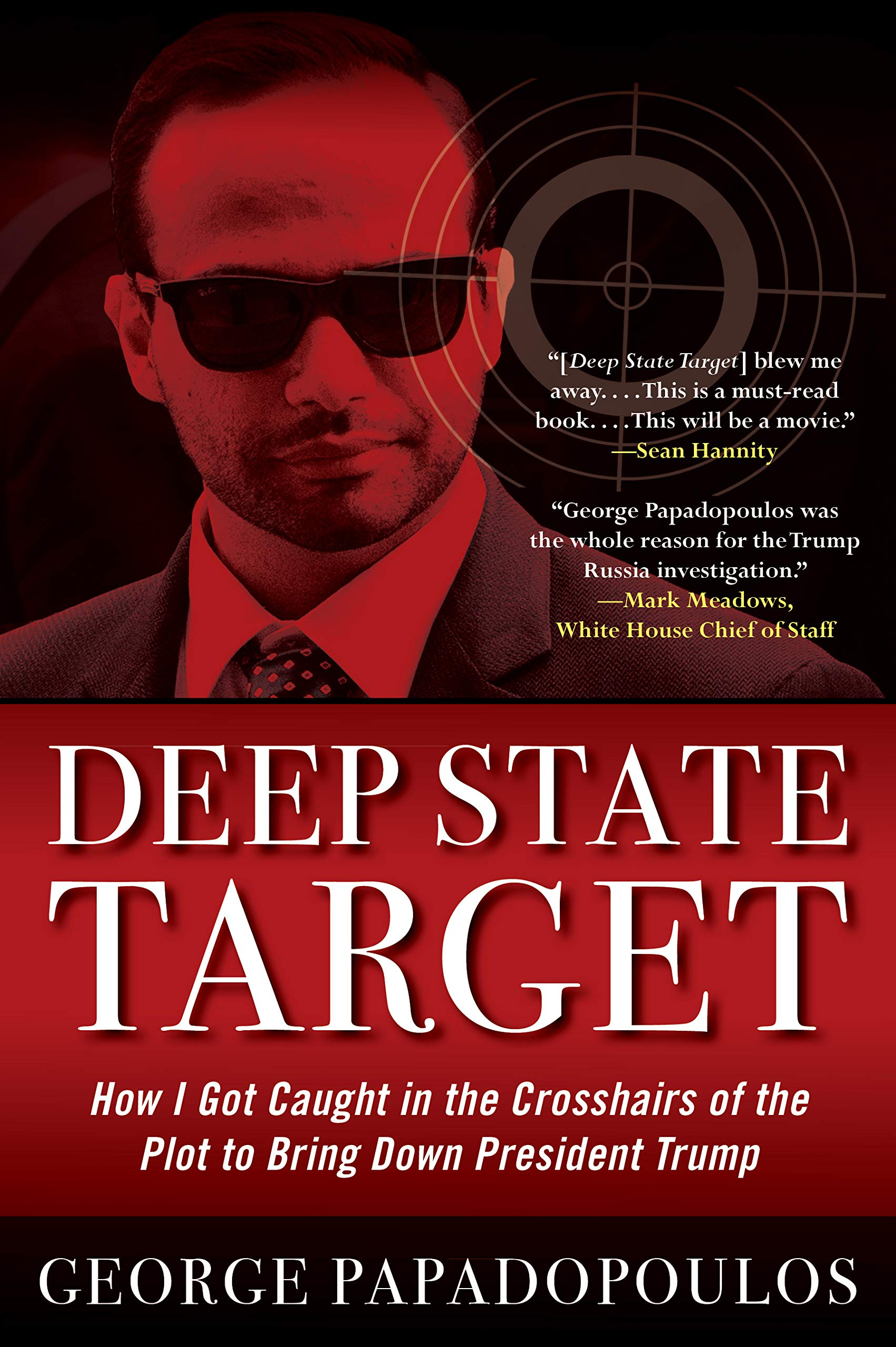Deep State Target: How I Got Caught within the Crosshairs of the Plot to Bring Down President Trump