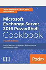 Microsoft Exchange Server 2016 PowerShell Cookbook - Fourth Edition: Powerful recipes to automate time-consuming administrative tasks (English Edition) eBook Kindle