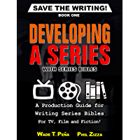 Save The Writing! Developing a Series with Series Bibles: A Production Guide for Writing Series Bibles for TV, Film and…