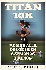 Titán 10K: Ve Más Allá de los 5K en 6 Semanas o Menos! (Principiante a Finalizador nº 3) (Spanish Edition) Kindle Edition