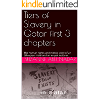 Tiers of Slavery in Qatar first 3 chapters: The human rights and metoo story of an Ethiopian maid and an ex-pat lecturer