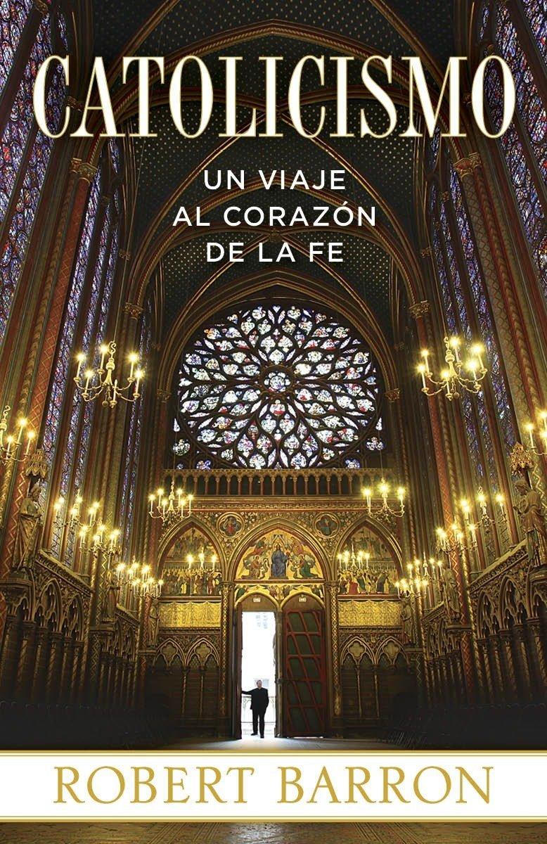 Catolicismo: Un Viaje al Corazon de la Fe (Spanish Edition)