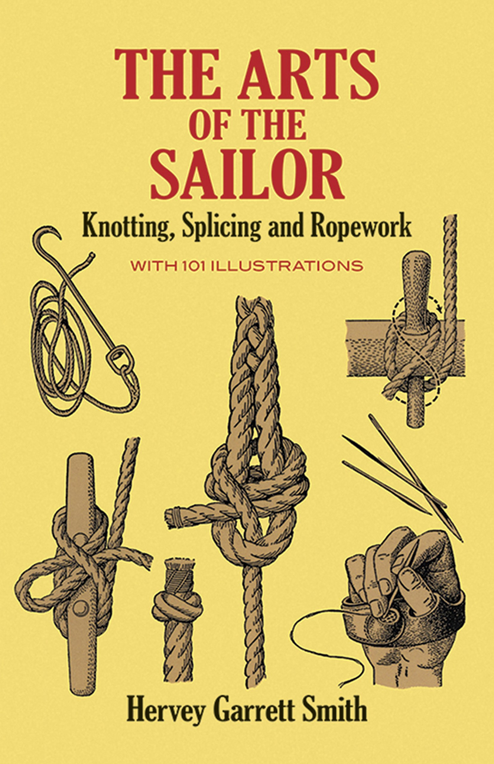 The Arts of the Sailor: Knotting, Splicing and Ropework (Dover Maritime):  Hervey Garrett Smith: 9780486264400: Amazon.com: Books