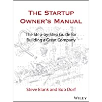 The Startup Owner′s Manual: The Step–By–Step Guide for Building a Great Company