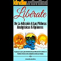 Spanish Books: Libérate De La Adicción A Las Píldoras Analgésicas & Opiáceos-Hierbas Naturales Remedios Caseros Para el Dolor de la Desintoxicación Retirada-Historia de Drogas -Autoayuda