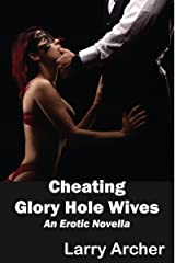 Cheating Glory Hole Wives (Cheating Housewives On Their Knees): Cuckold - Hotwife Series #7 (Cuckold-Hotwife Series) Kindle Edition