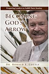 Becoming God's Arrow: Preparing Leaders to Fulfill Their Destiny Kindle Edition