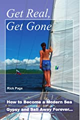 Get Real, Get Gone: How to Become a Modern Sea Gypsy and Sail Away Forever Kindle Edition