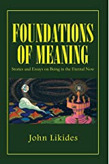 Foundations of Meaning: Stories and Essays on Being in the Eternal Now Kindle Edition