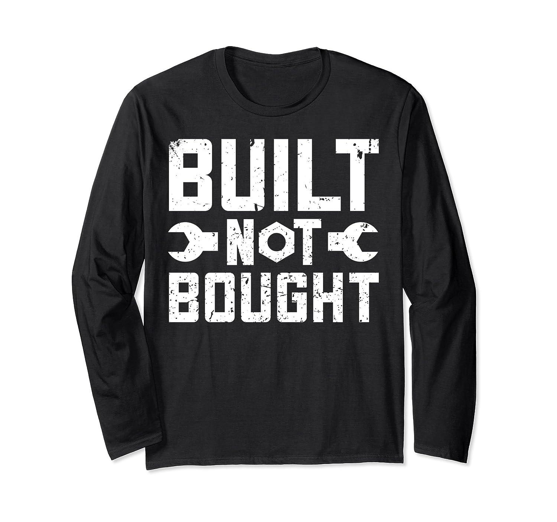 Built Not Bought Long Sleeve Shirt - Mechanic Gift-mt