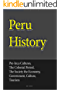 Peru History: Pre-Inca Cultures, the Colonial Period, the Society the Economy, Government, Culture, Tourism (English Edition)