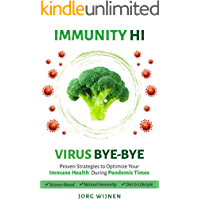 Immunity Hi, Virus Bye-Bye: Proven Strategies to Improve Your Immune System During Pandemic Times